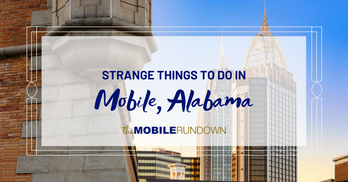 Weird Things to Do in Mobile Alabama